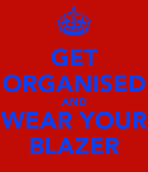 GET ORGANISED AND WEAR YOUR BLAZER