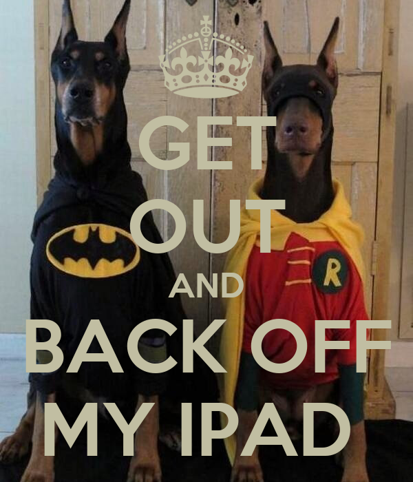 GET OUT AND BACK OFF MY IPAD