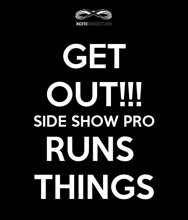 GET OUT!!! SIDE SHOW PRO RUNS  THINGS