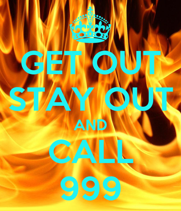 GET OUT STAY OUT AND CALL 999