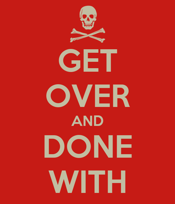 GET OVER AND DONE WITH