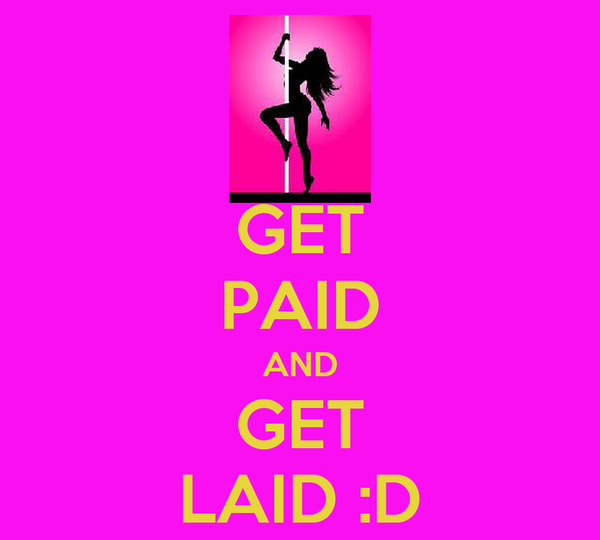 GET PAID AND GET LAID :D