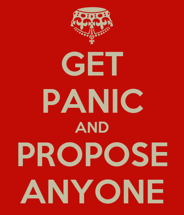 GET PANIC AND PROPOSE ANYONE