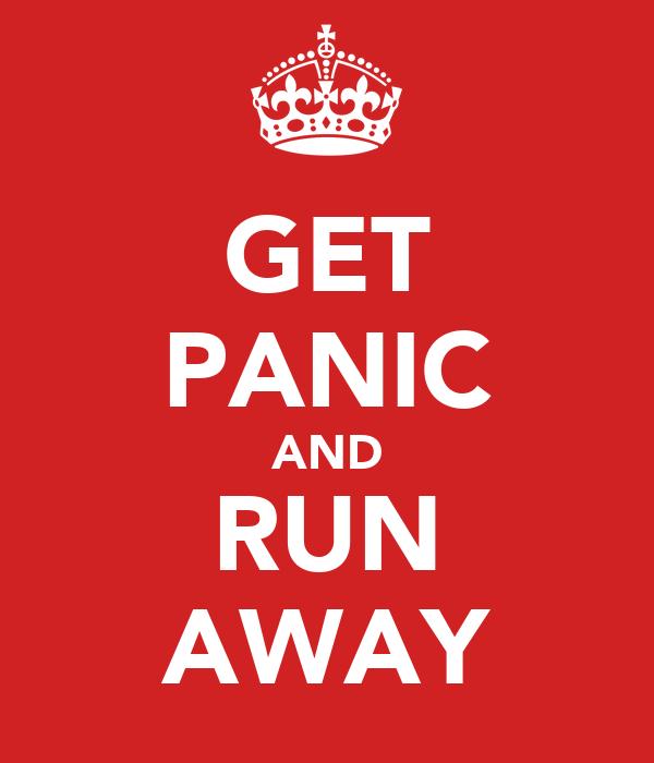 GET PANIC AND RUN AWAY