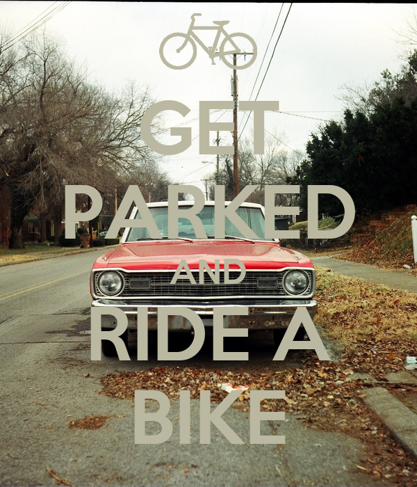 GET PARKED AND RIDE A BIKE