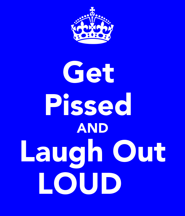 Get  Pissed  AND Laugh Out LOUD ♡