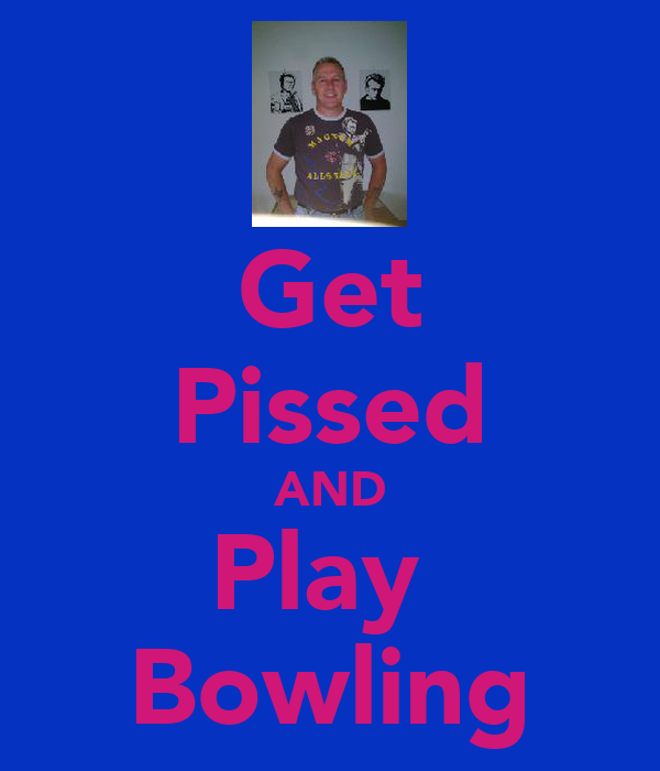 Get Pissed AND Play  Bowling