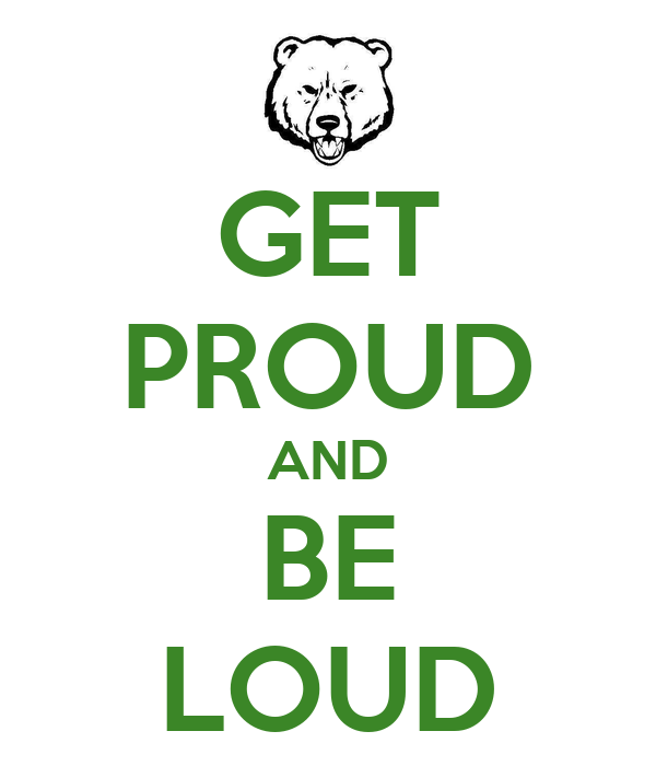 GET PROUD AND BE LOUD