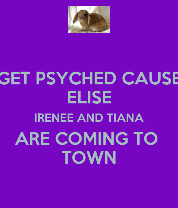 GET PSYCHED CAUSE ELISE IRENEE AND TIANA ARE COMING TO  TOWN