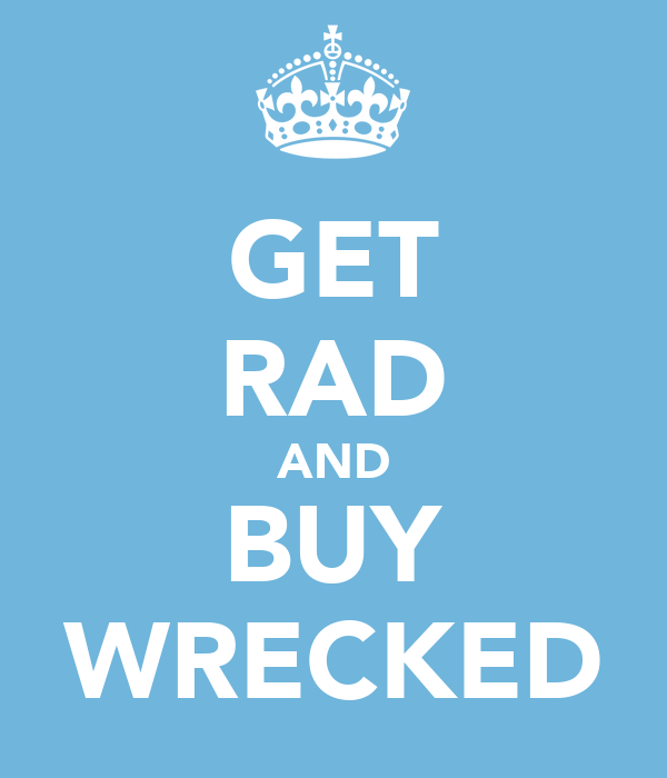 GET RAD AND BUY WRECKED
