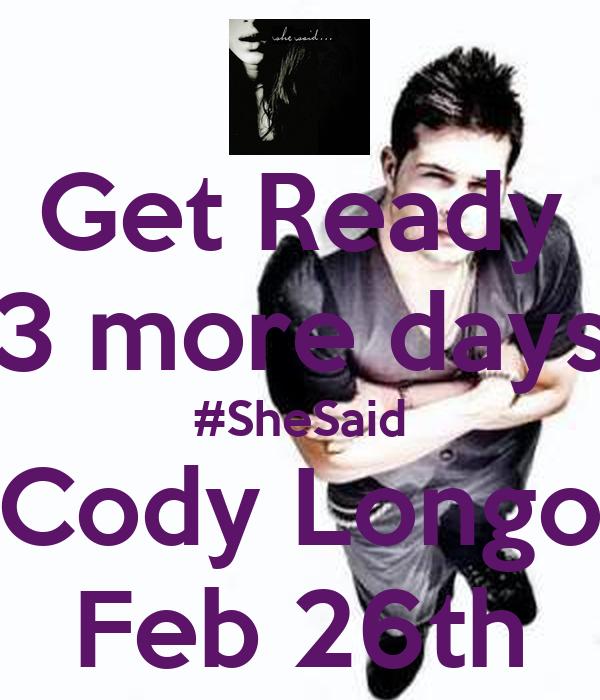 Get Ready 3 more days #SheSaid Cody Longo Feb 26th
