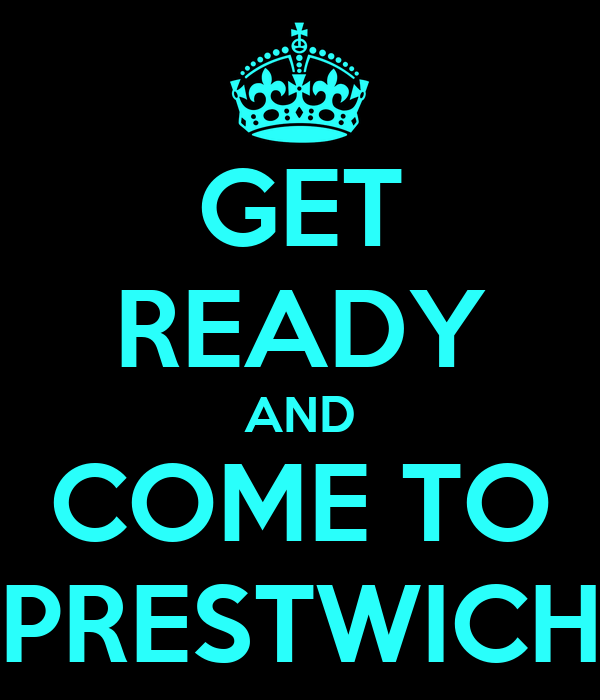GET READY AND COME TO PRESTWICH