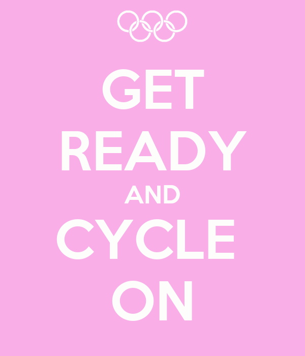 GET READY AND CYCLE  ON