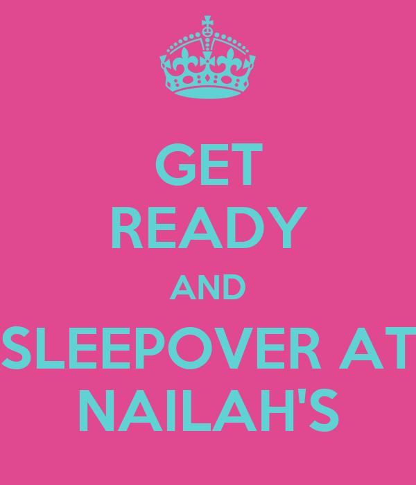 GET READY AND SLEEPOVER AT NAILAH'S