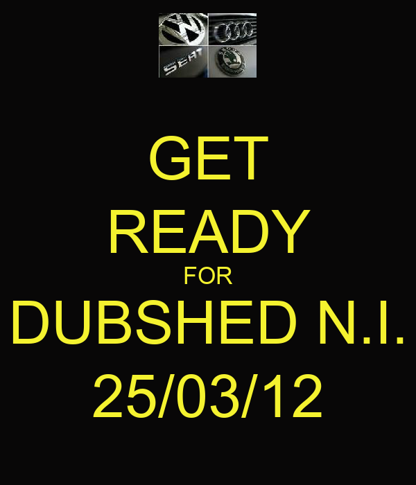 GET READY FOR DUBSHED N.I. 25/03/12