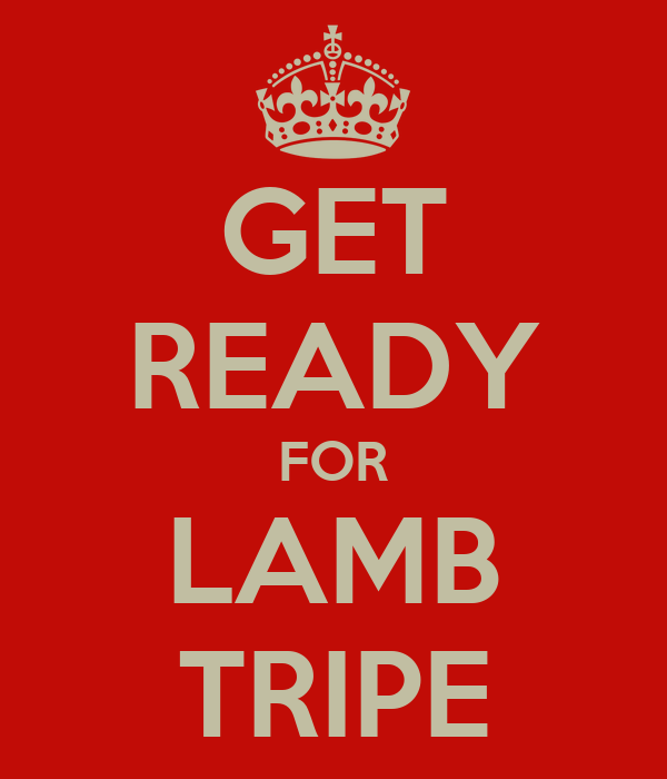 GET READY FOR LAMB TRIPE
