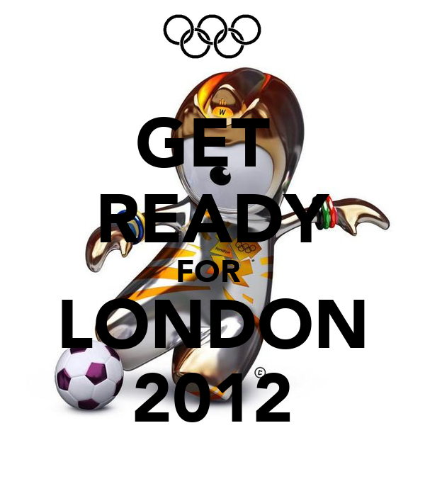 GET  READY FOR  LONDON 2012