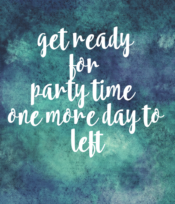 get ready for party time  one more day to  left
