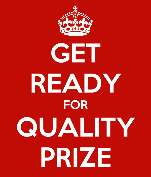 GET READY FOR QUALITY PRIZE