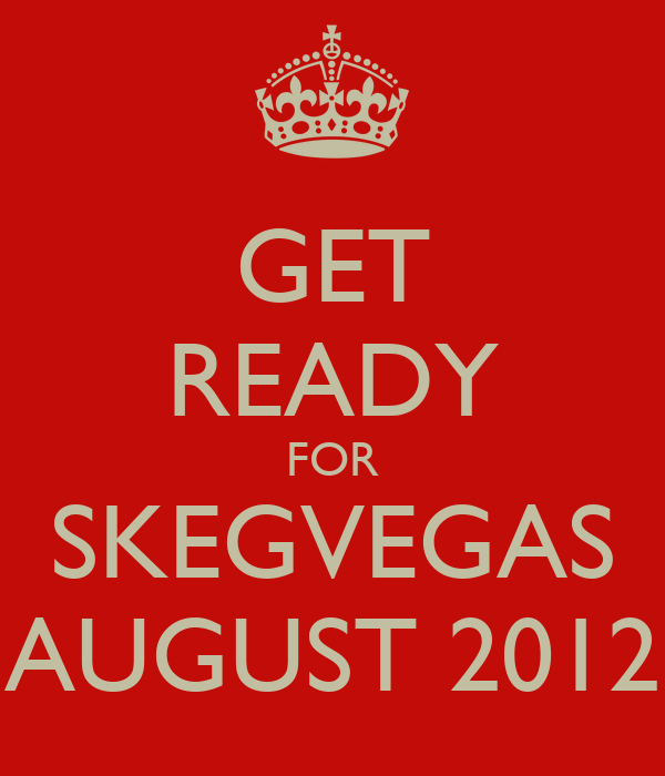 GET READY FOR SKEGVEGAS AUGUST 2012