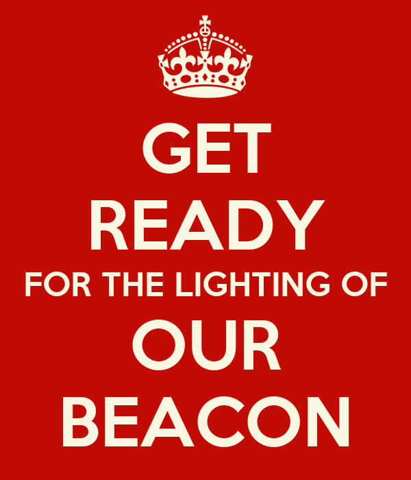 GET READY FOR THE LIGHTING OF OUR BEACON