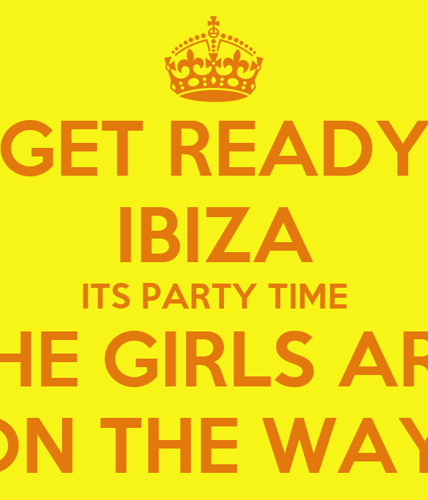 GET READY IBIZA ITS PARTY TIME THE GIRLS ARE ON THE WAY!