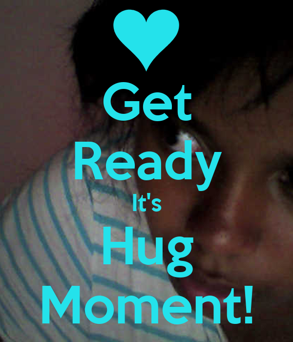 Get Ready It's Hug Moment!