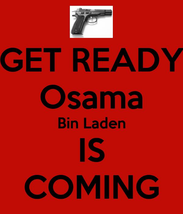GET READY Osama Bin Laden IS COMING