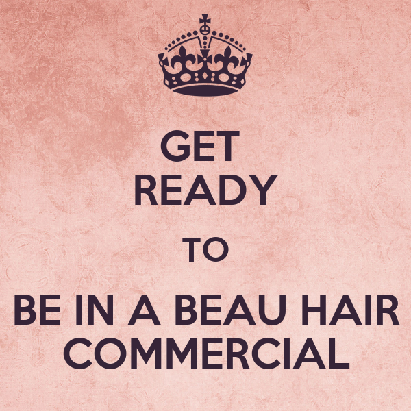 GET  READY TO BE IN A BEAU HAIR COMMERCIAL