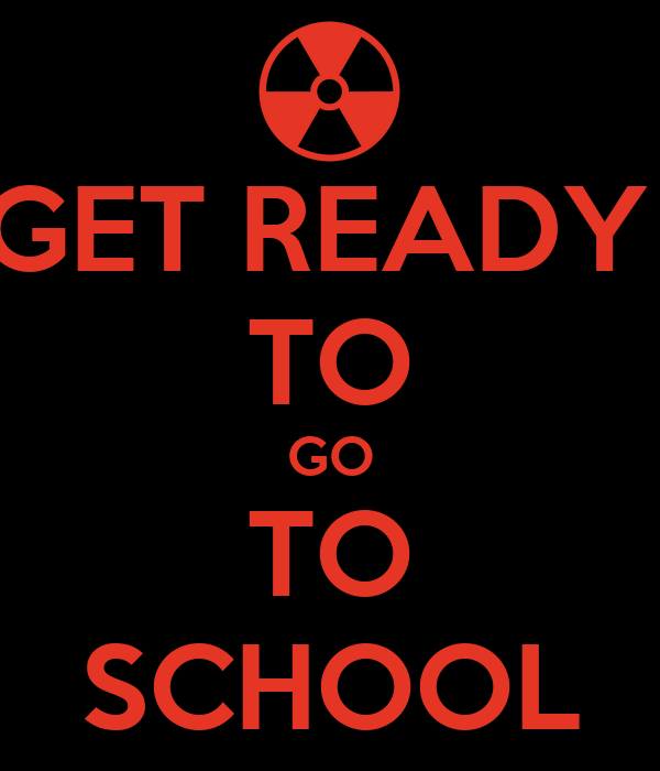 GET READY  TO GO TO SCHOOL