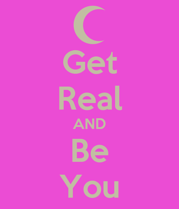 Get Real AND Be You