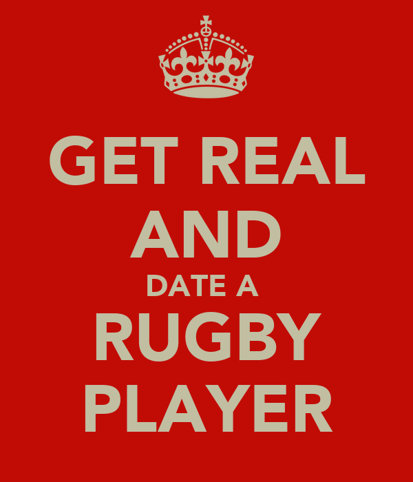 GET REAL AND DATE A  RUGBY PLAYER