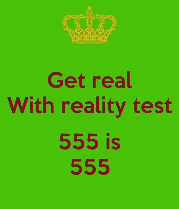Get real With reality test  555 is 555