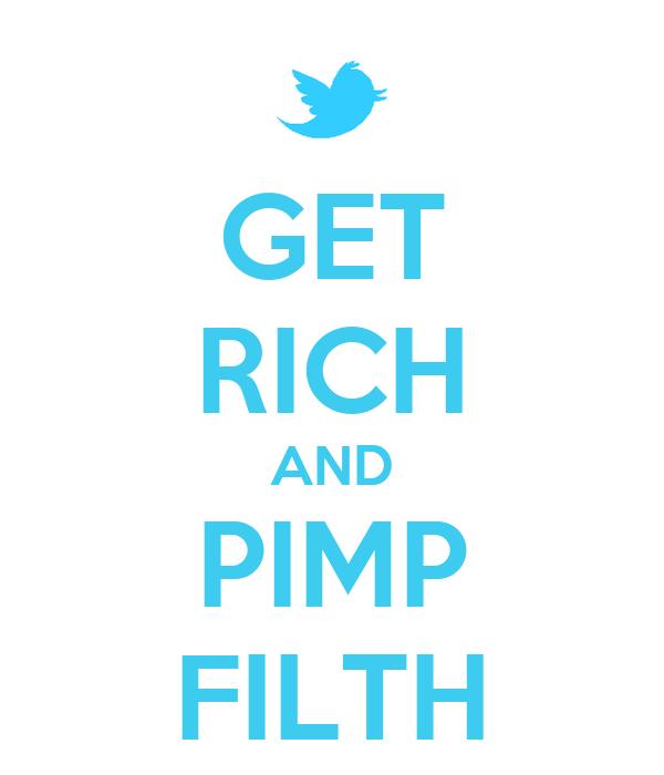 GET RICH AND PIMP FILTH