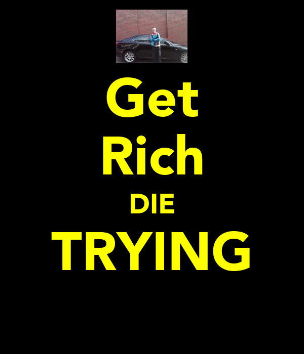 Get Rich DIE TRYING