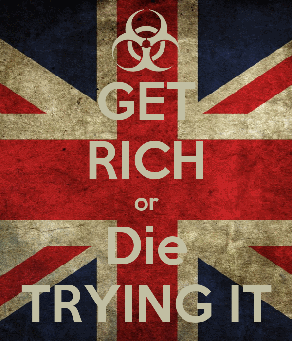 GET RICH or Die TRYING IT