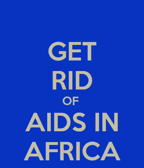GET RID OF  AIDS IN AFRICA