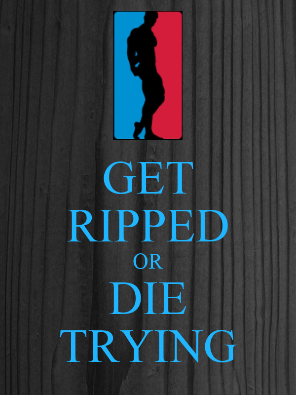 GET RIPPED OR DIE TRYING