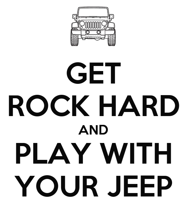 GET ROCK HARD AND PLAY WITH YOUR JEEP