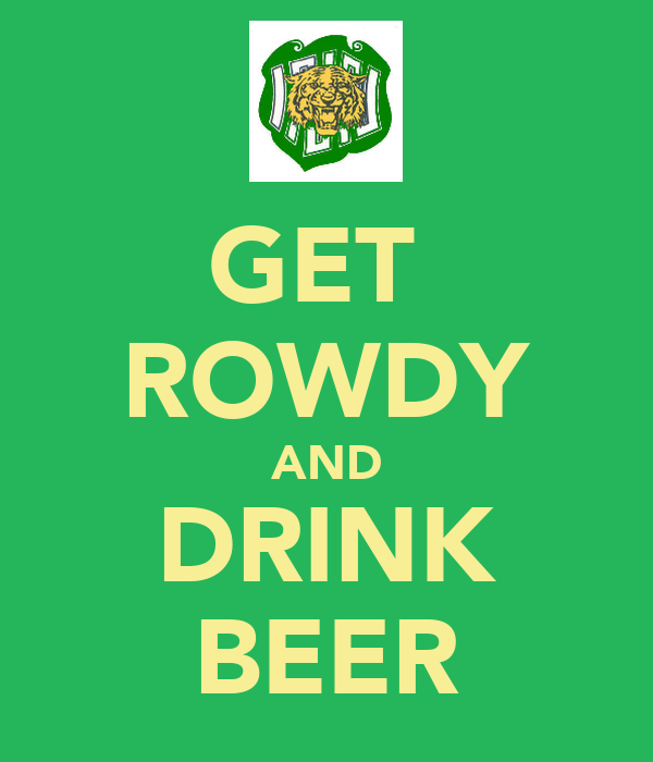 GET  ROWDY AND DRINK BEER