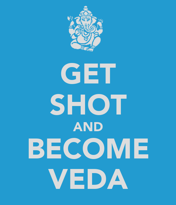 GET SHOT AND BECOME VEDA