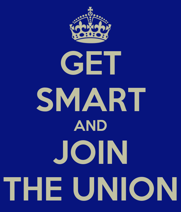 GET SMART AND JOIN THE UNION