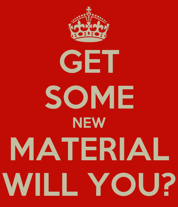 GET SOME NEW MATERIAL WILL YOU?