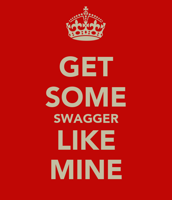 GET SOME SWAGGER LIKE MINE