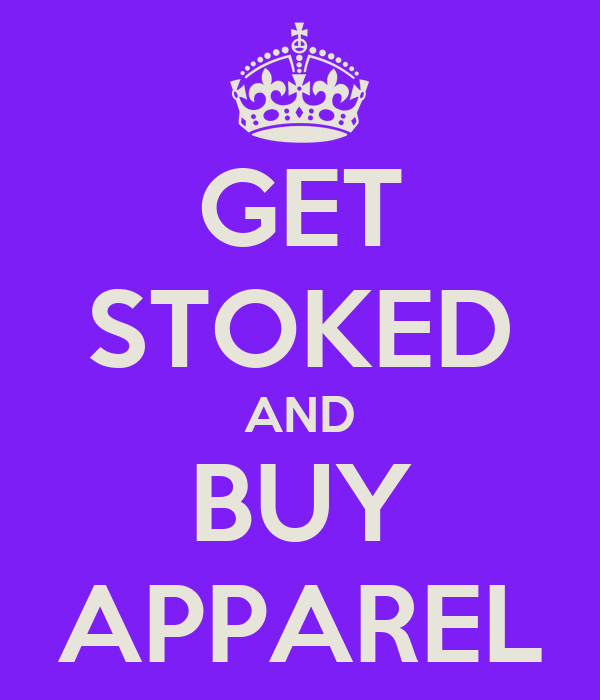 GET STOKED AND BUY APPAREL