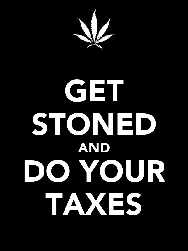 GET STONED AND DO YOUR TAXES