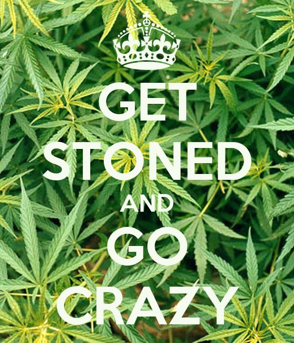 GET STONED AND GO CRAZY