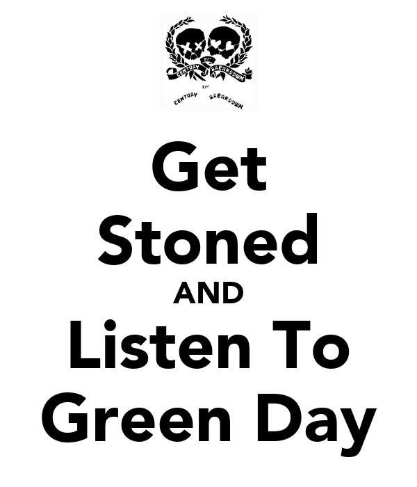 Get Stoned AND Listen To Green Day