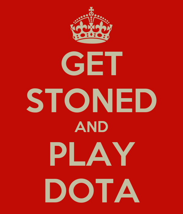 GET STONED AND PLAY DOTA