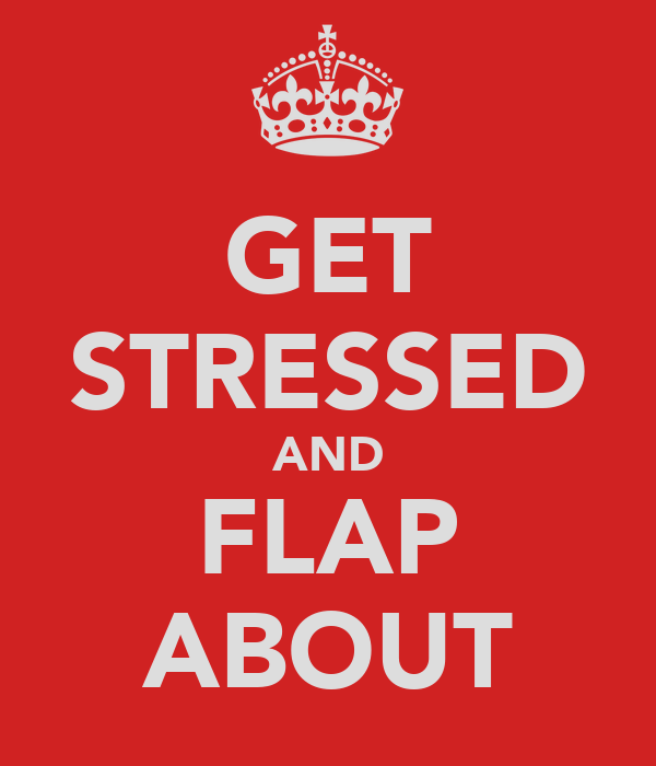 GET STRESSED AND FLAP ABOUT